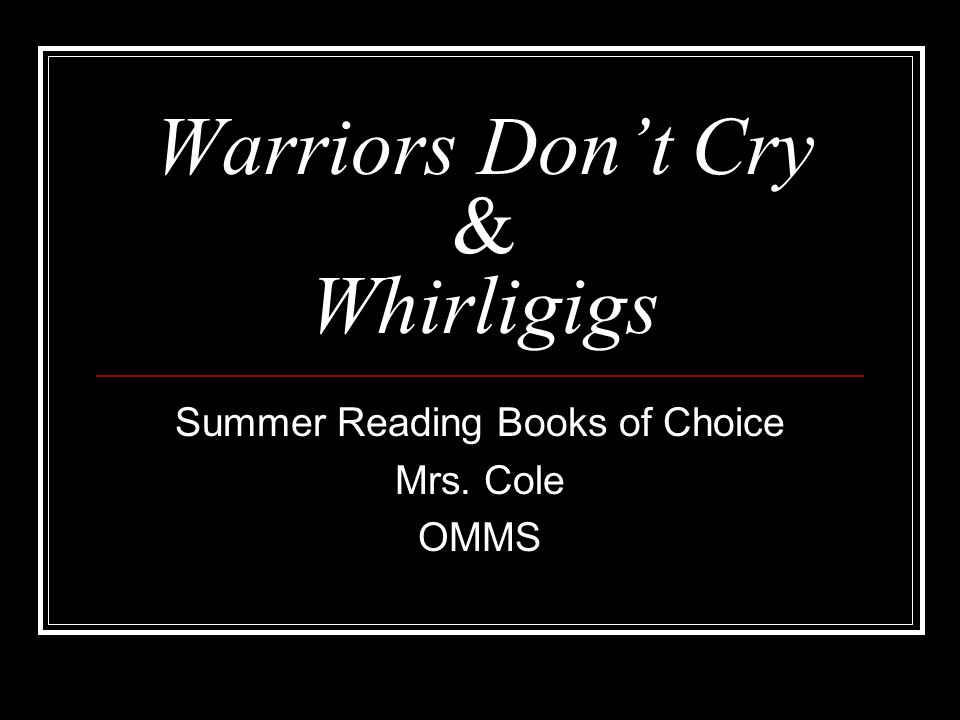 Warriors Don't Cry & Whirligigs
