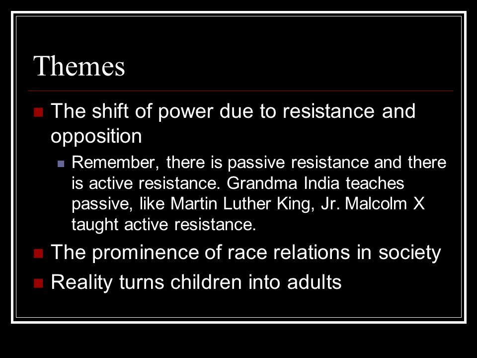 Themes The shift of power due to resistance and opposition