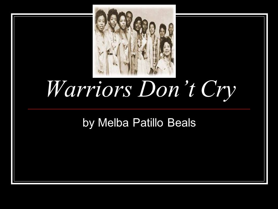 Warriors Don't Cry by Melba Patillo Beals
