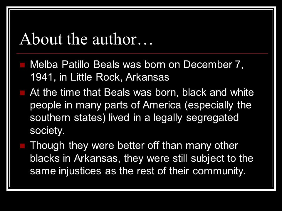About the author… Melba Patillo Beals was born on December 7, 1941, in Little Rock, Arkansas.