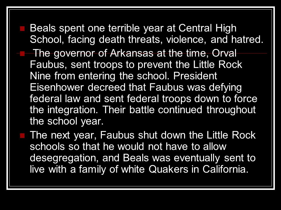 Beals spent one terrible year at Central High School, facing death threats, violence, and hatred.