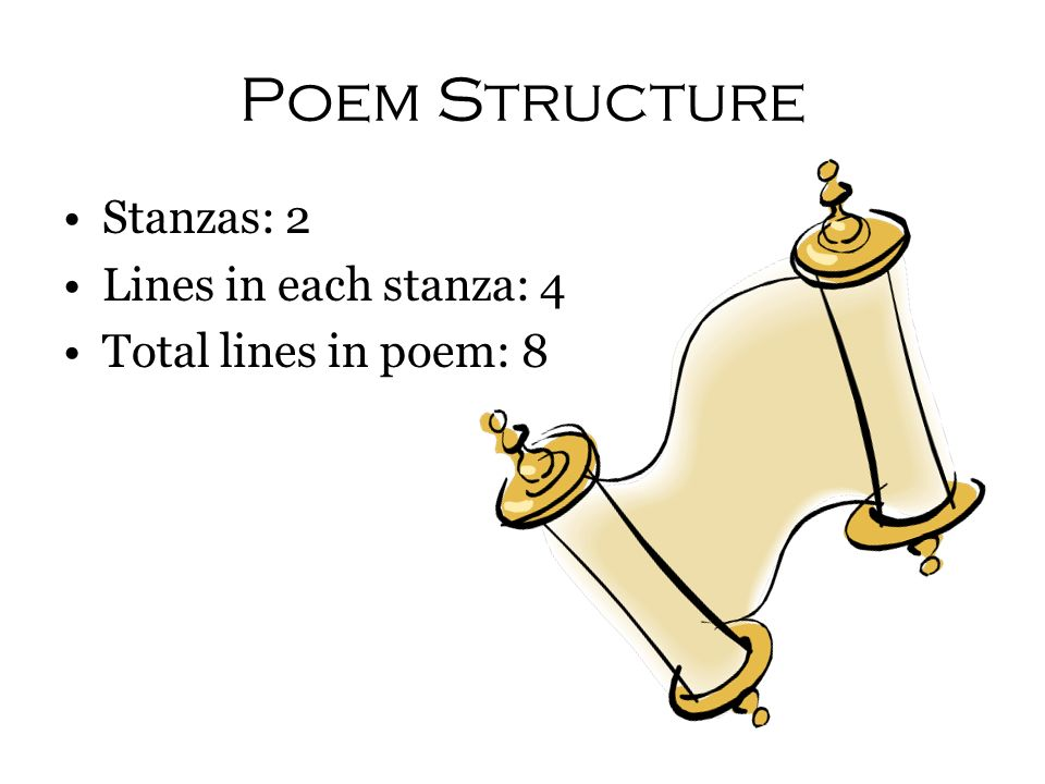 Poem Structure Stanzas: 2 Lines in each stanza: 4