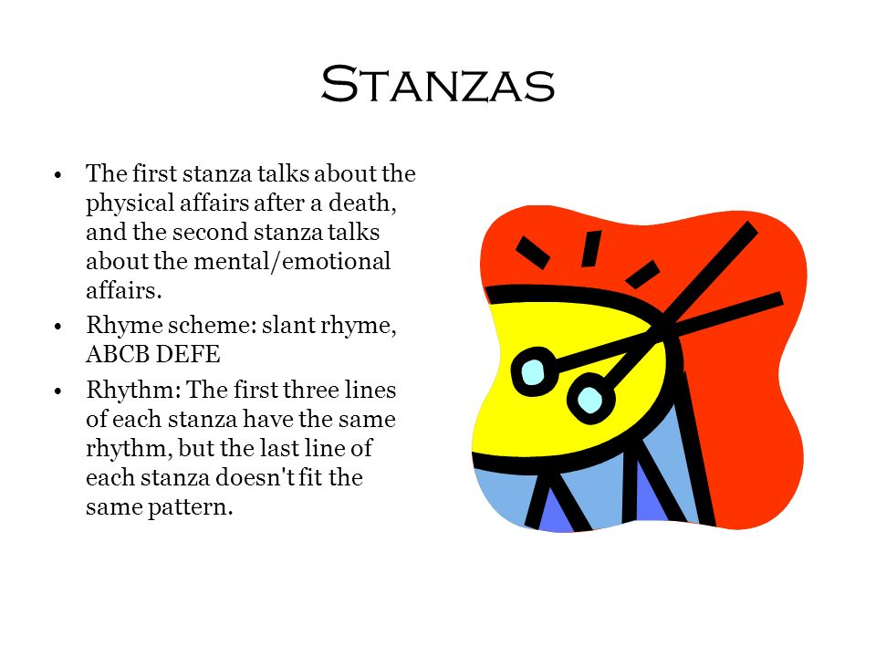 Stanzas The first stanza talks about the physical affairs after a death, and the second stanza talks about the mental/emotional affairs.