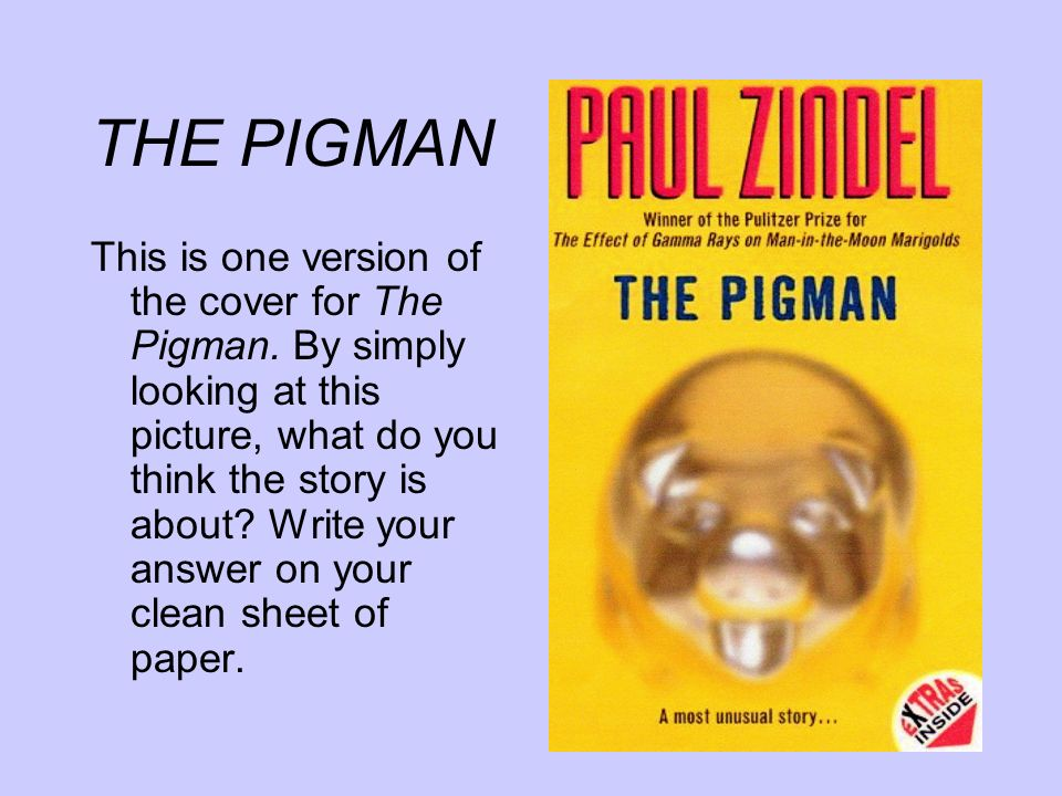 essay on the pigman Read this literature essay and over 87,000 other research documents the pigman by paul zindel the pigman by paul zindel john, in the novel the pigman by paul zindel.