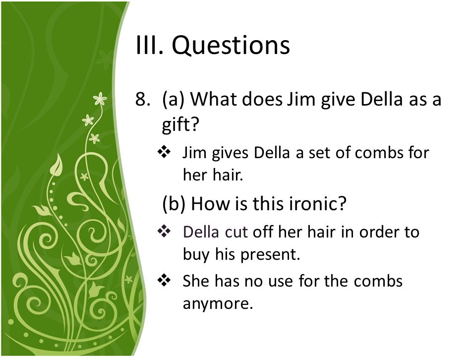 III. Questions (a) What does Jim give Della as a gift