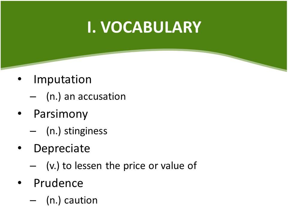 I. VOCABULARY Imputation Parsimony Depreciate Prudence