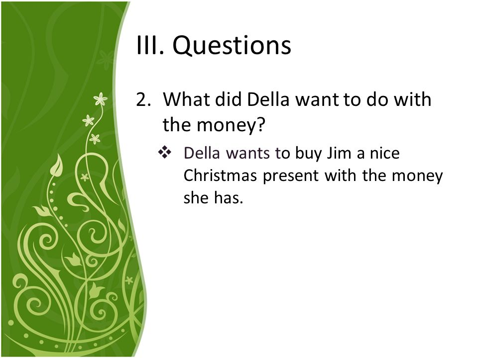 III. Questions What did Della want to do with the money