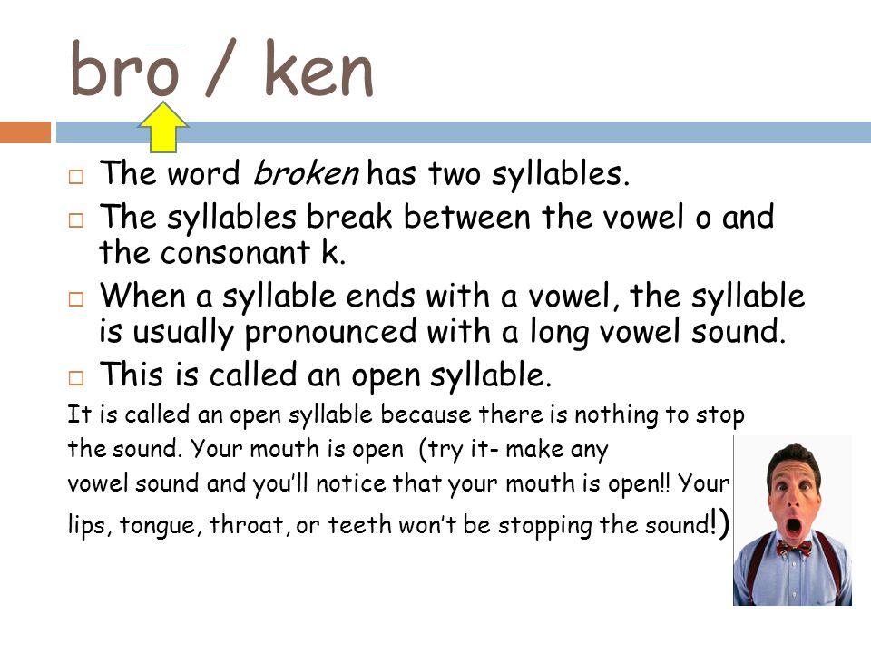 bro / ken The word broken has two syllables.