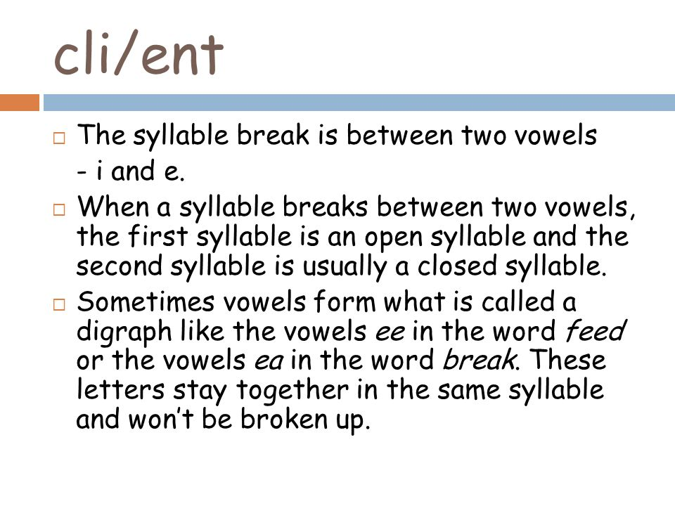 cli/ent The syllable break is between two vowels - i and e.