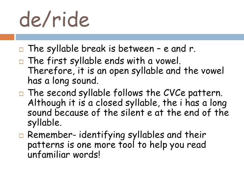 de/ride The syllable break is between – e and r.