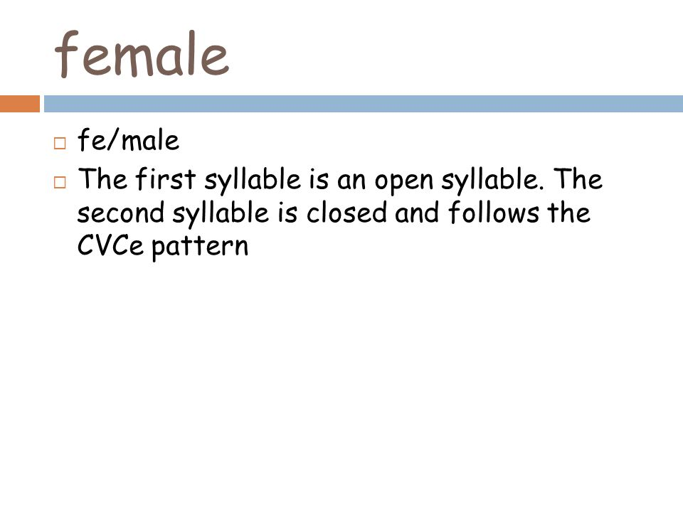 female fe/male. The first syllable is an open syllable.