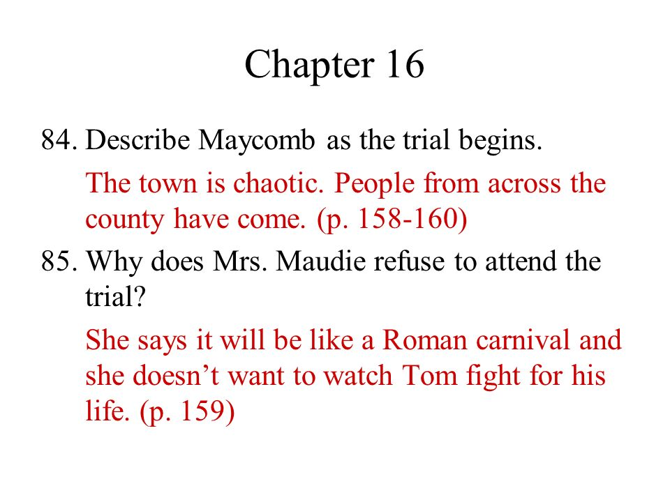 Chapter 16 84. Describe Maycomb as the trial begins.