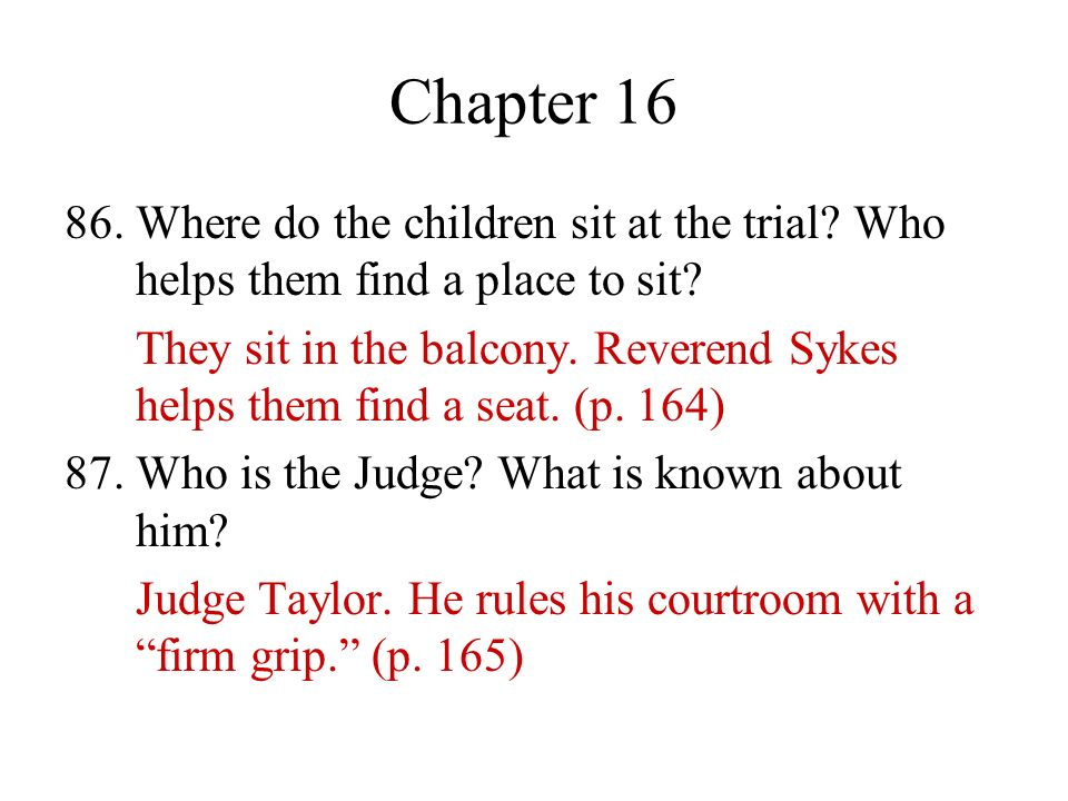 Chapter 16 86. Where do the children sit at the trial Who helps them find a place to sit