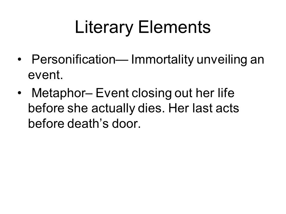 Literary Elements Personification— Immortality unveiling an event.