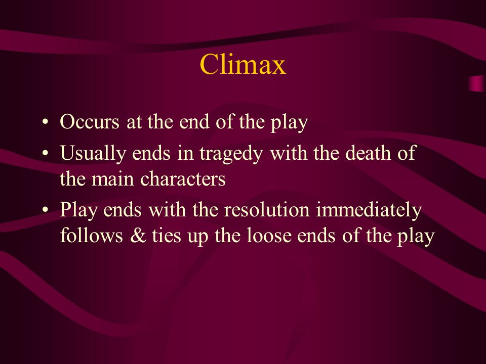 Climax Occurs at the end of the play