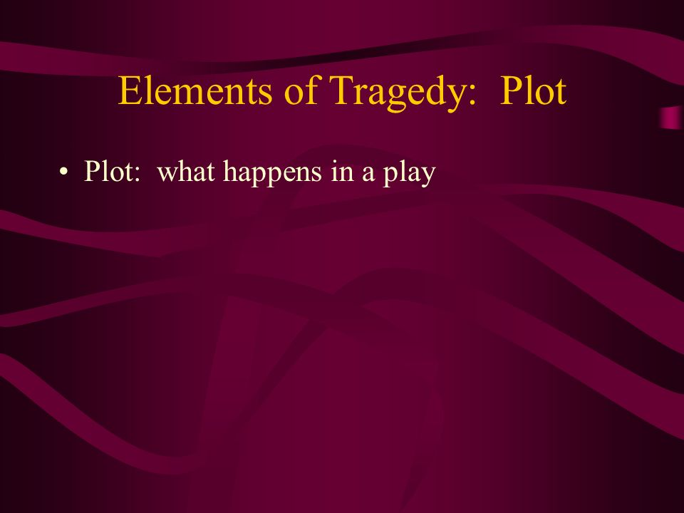 Elements of Tragedy: Plot
