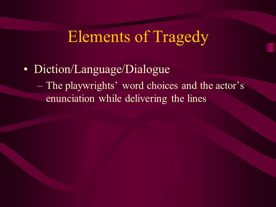 Elements of Tragedy Diction/Language/Dialogue