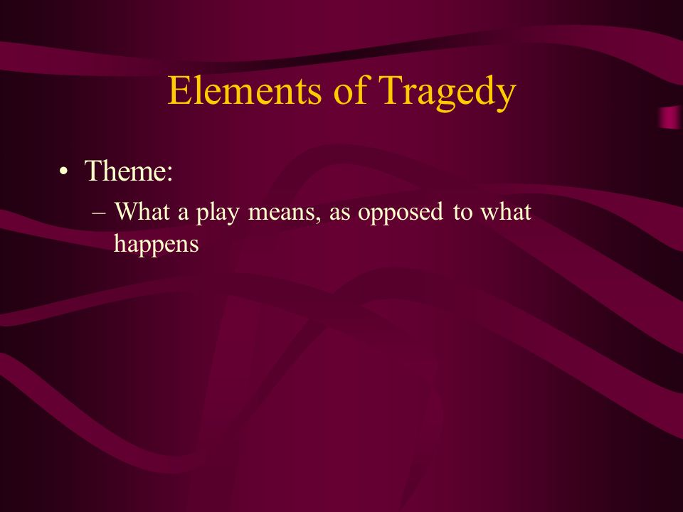 Elements of Tragedy Theme: