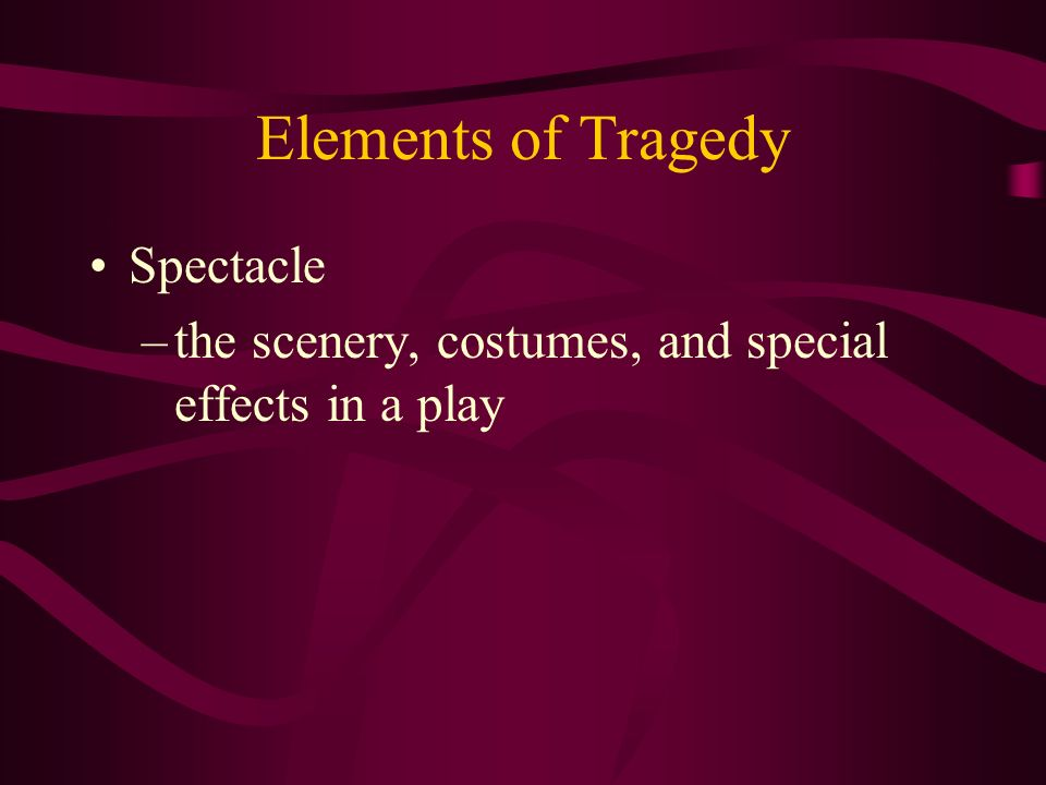 Elements of Tragedy Spectacle