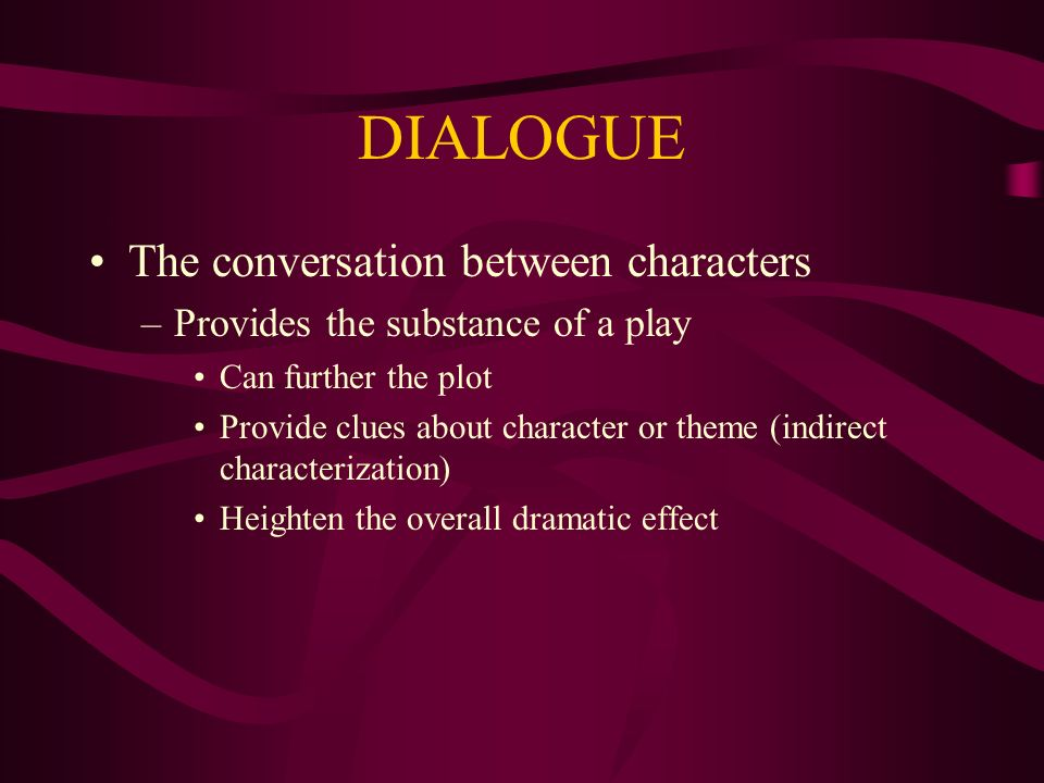 DIALOGUE The conversation between characters