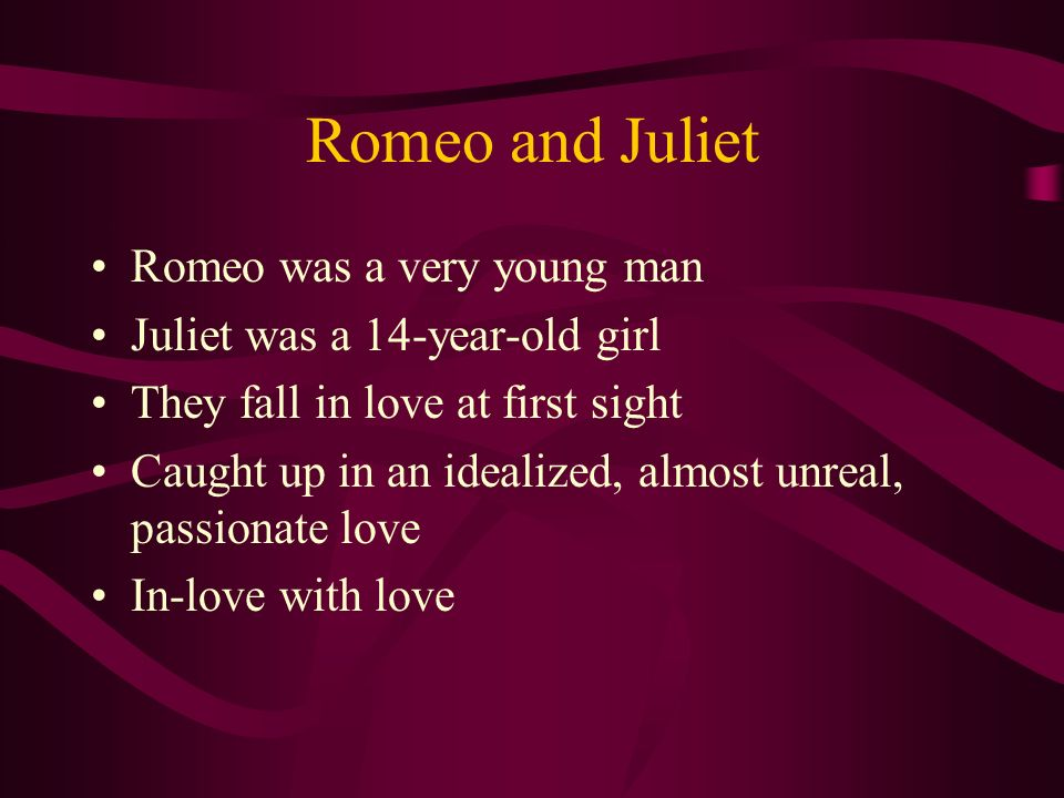 Romeo and Juliet Romeo was a very young man