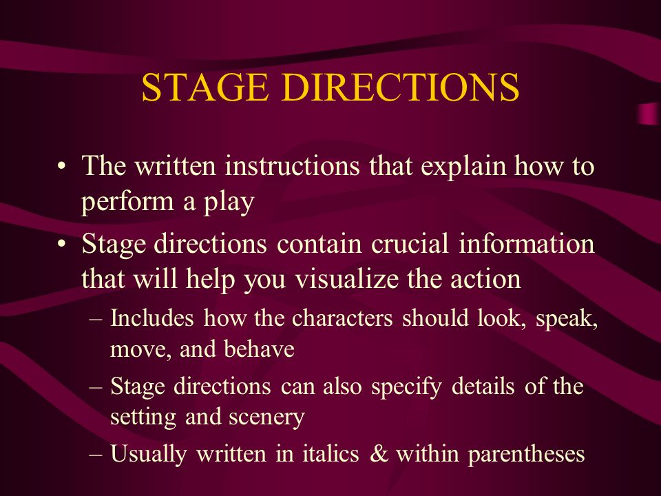 STAGE DIRECTIONS The written instructions that explain how to perform a play.
