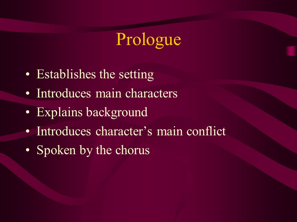 Prologue Establishes the setting Introduces main characters
