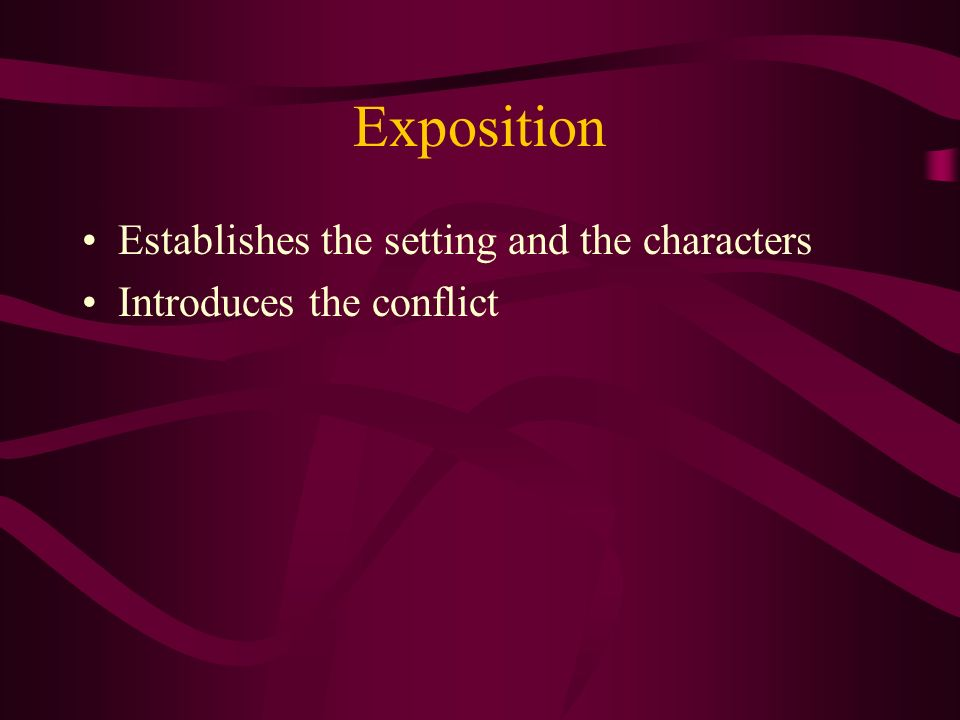 Exposition Establishes the setting and the characters