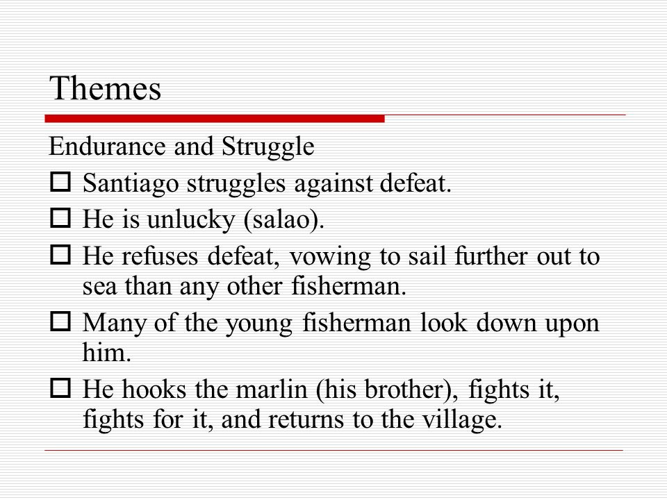 Themes Endurance and Struggle Santiago struggles against defeat.