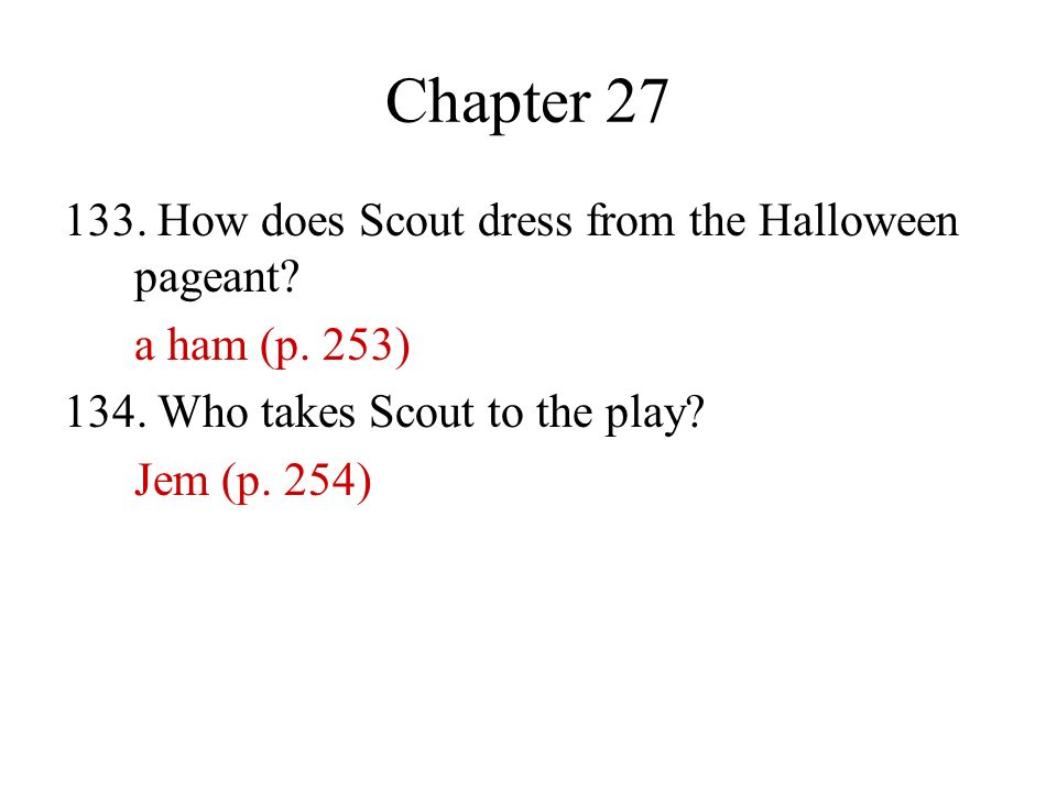 Chapter 27 133. How does Scout dress from the Halloween pageant