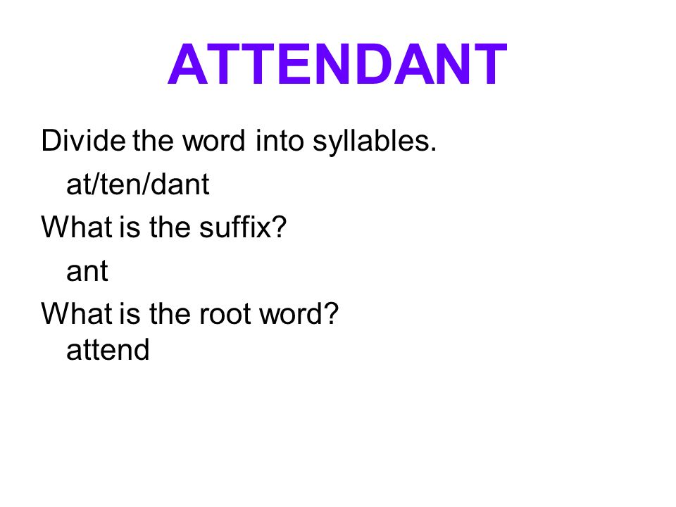 ATTENDANT Divide the word into syllables. at/ten/dant
