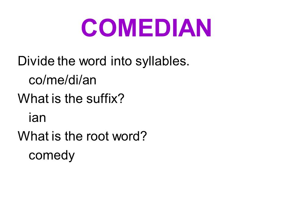 COMEDIAN Divide the word into syllables. co/me/di/an