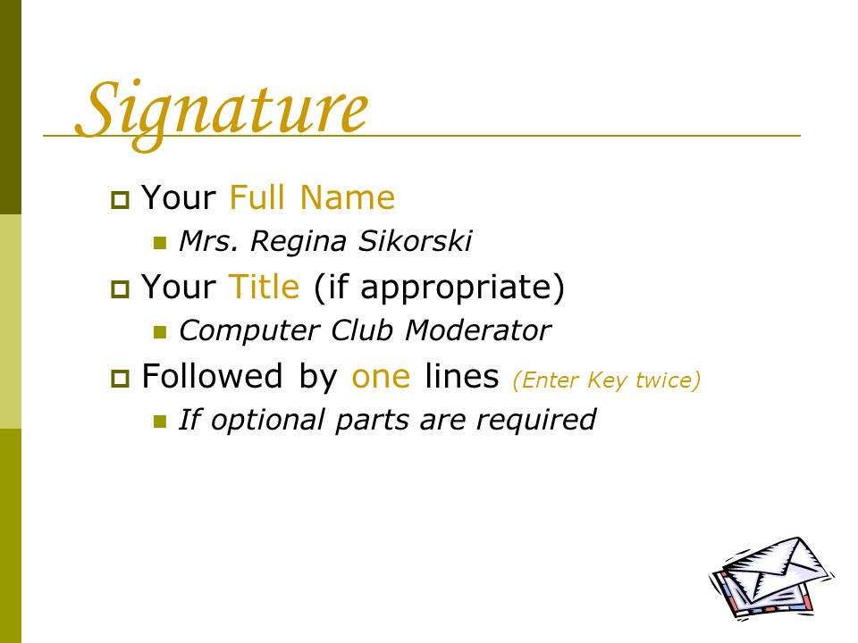 Signature Your Full Name Your Title (if appropriate)