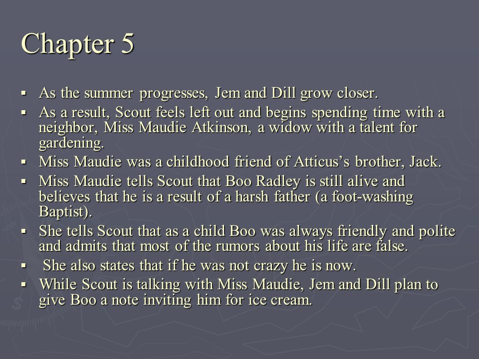 Chapter 5 As the summer progresses, Jem and Dill grow closer.