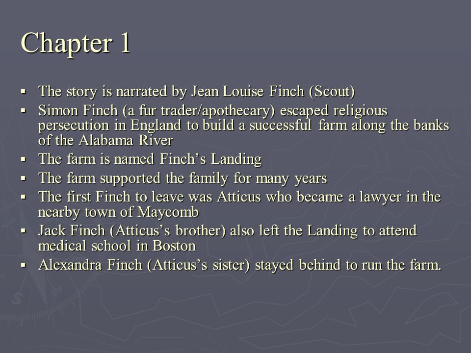 Chapter 1 The story is narrated by Jean Louise Finch (Scout)