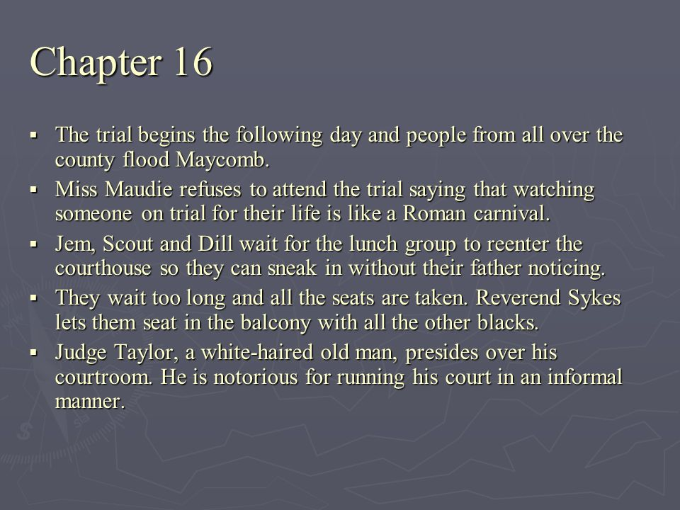 Chapter 16 The trial begins the following day and people from all over the county flood Maycomb.