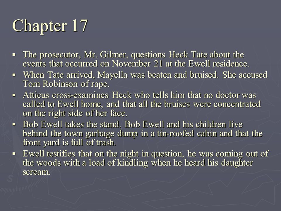 Chapter 17 The prosecutor, Mr. Gilmer, questions Heck Tate about the events that occurred on November 21 at the Ewell residence.