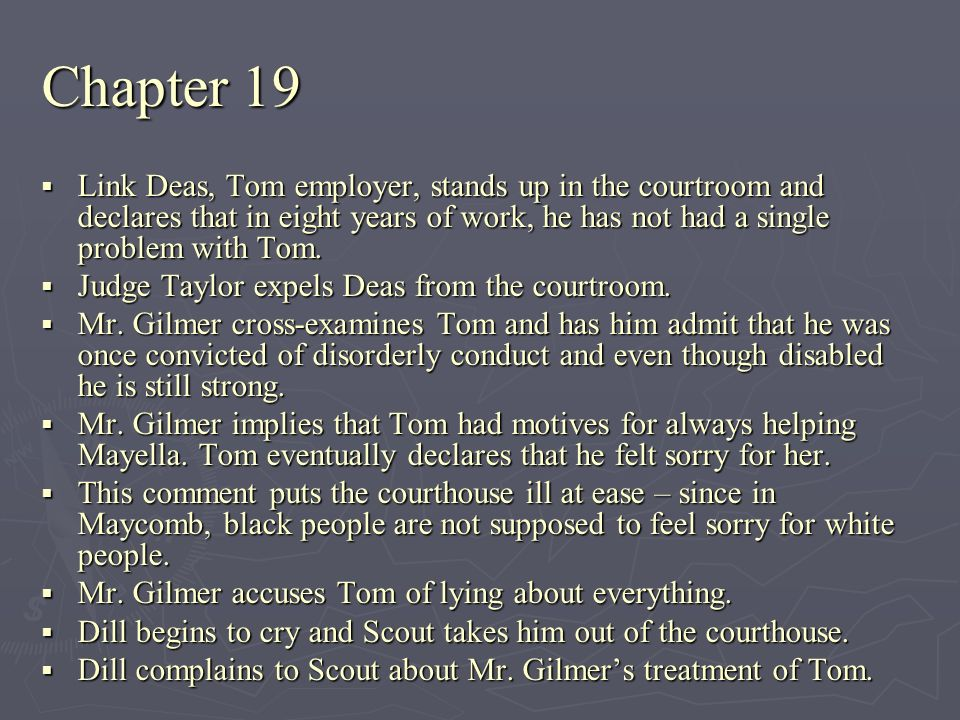Chapter 19 Link Deas, Tom employer, stands up in the courtroom and declares that in eight years of work, he has not had a single problem with Tom.