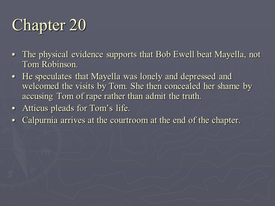 Chapter 20 The physical evidence supports that Bob Ewell beat Mayella, not Tom Robinson.
