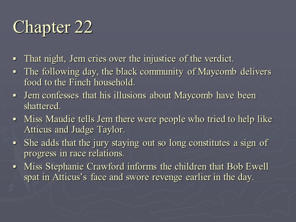 Chapter 22 That night, Jem cries over the injustice of the verdict.