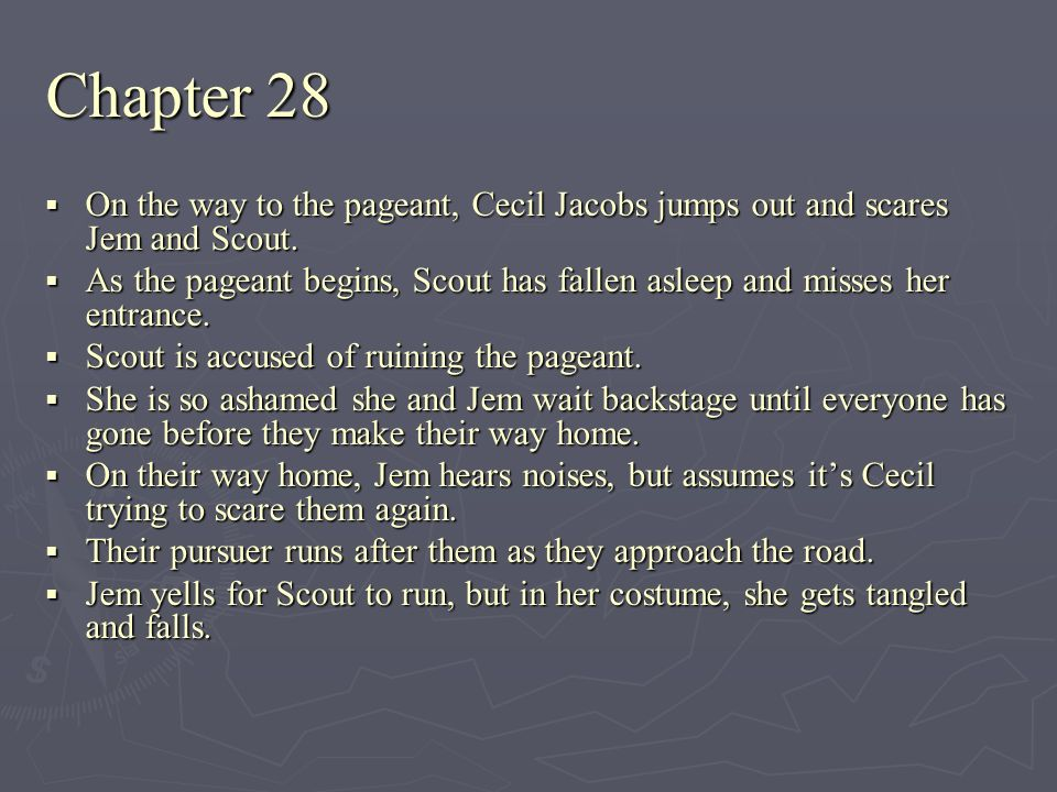 Chapter 28 On the way to the pageant, Cecil Jacobs jumps out and scares Jem and Scout.