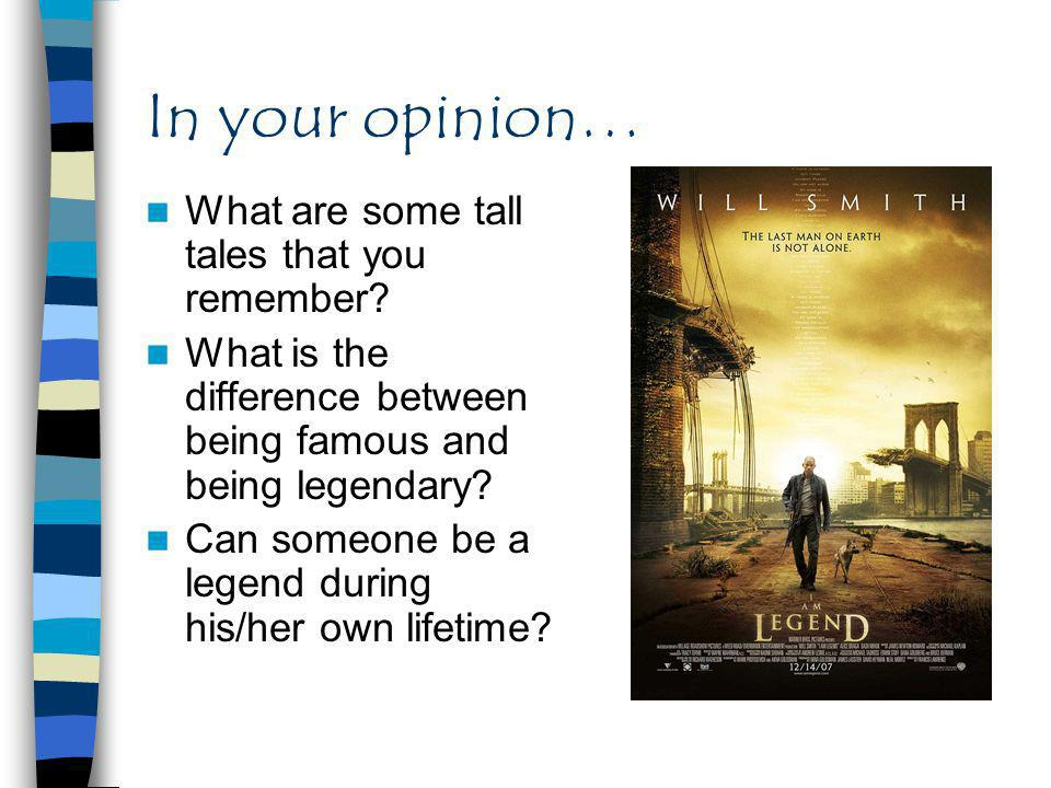 In your opinion… What are some tall tales that you remember