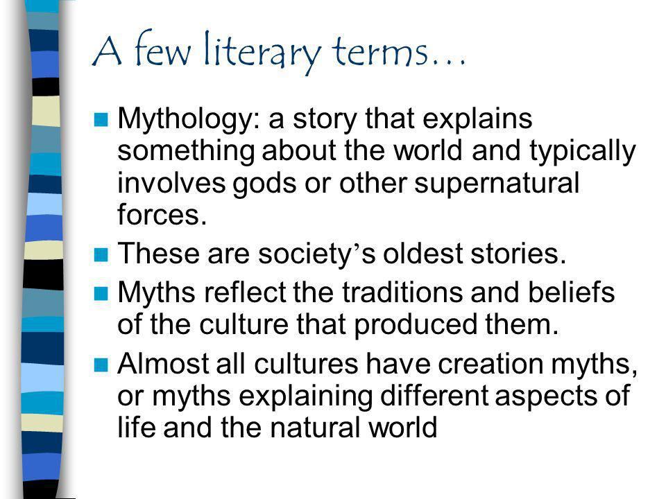 A few literary terms… Mythology: a story that explains something about the world and typically involves gods or other supernatural forces.