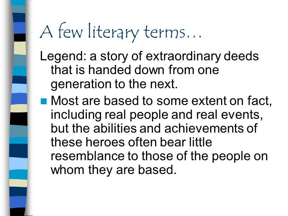 A few literary terms… Legend: a story of extraordinary deeds that is handed down from one generation to the next.
