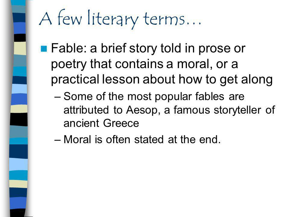 A few literary terms… Fable: a brief story told in prose or poetry that contains a moral, or a practical lesson about how to get along.