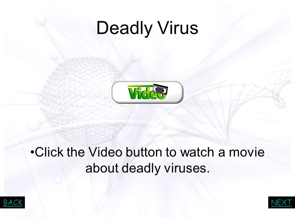 Click the Video button to watch a movie about deadly viruses.