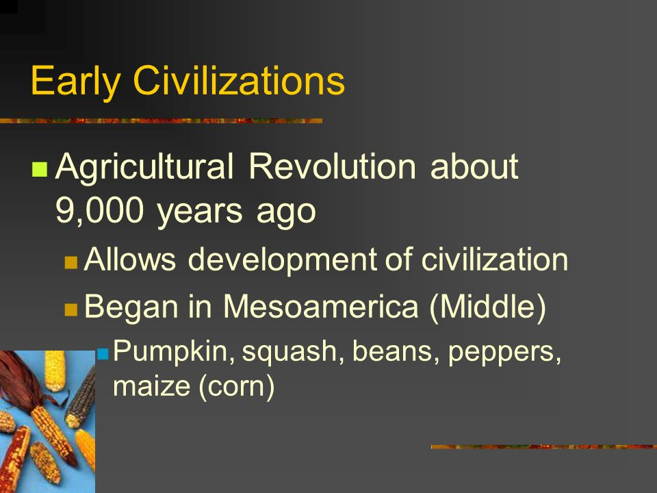 Early Civilizations Agricultural Revolution about 9,000 years ago