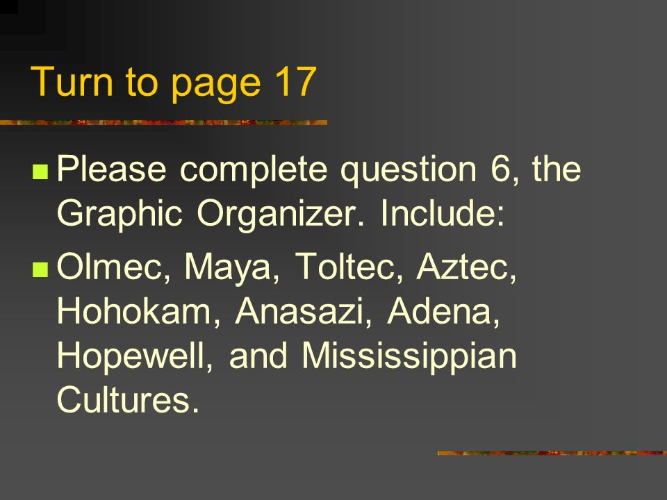 Turn to page 17 Please complete question 6, the Graphic Organizer. Include: