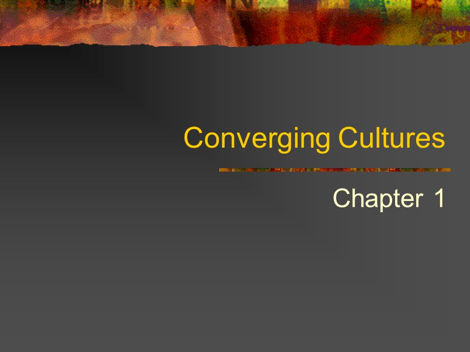 Converging Cultures Chapter 1