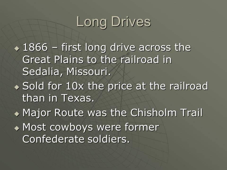 Long Drives1866 – first long drive across the Great Plains to the railroad in Sedalia, Missouri.